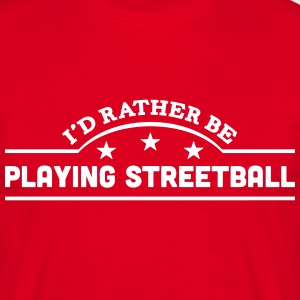 id rather be playing streetball banner c t-shirt - Men's T-Shirt
