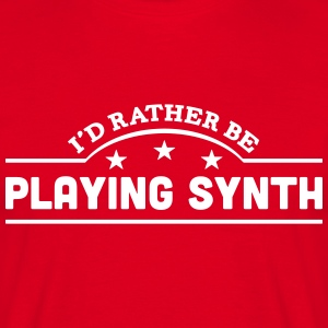 id rather be playing synth banner t-shirt - Men's T-Shirt