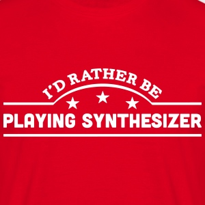 id rather be playing synthesizer banner  t-shirt - Men's T-Shirt