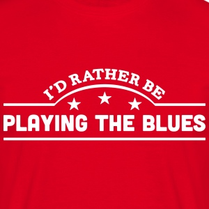 id rather be playing the blues banner co t-shirt - Men's T-Shirt