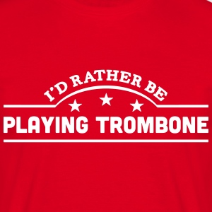 id rather be playing trombone banner cop t-shirt - Men's T-Shirt