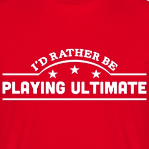 id rather be playing ultimate banner cop t-shirt - Men's T-Shirt