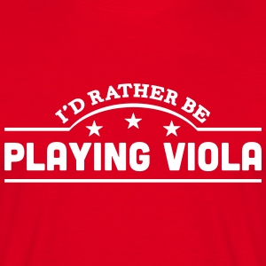 id rather be playing viola banner t-shirt - Men's T-Shirt