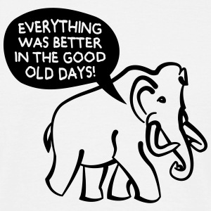 Everything Was Better In The Good Old Days Mammoth T-Shirts - Männer T-Shirt