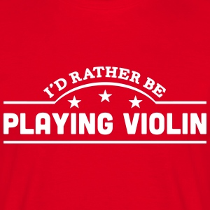 id rather be playing violin banner t-shirt - Men's T-Shirt