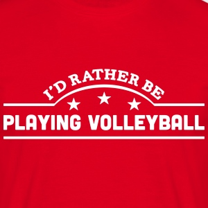 id rather be playing volleyball banner c t-shirt - Men's T-Shirt