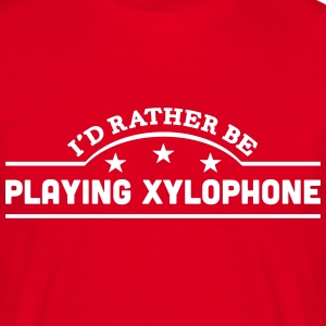 id rather be playing xylophone banner co t-shirt - Men's T-Shirt