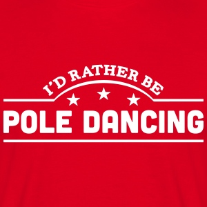 id rather be pole dancing banner t-shirt - Men's T-Shirt