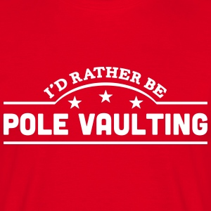 id rather be pole vaulting banner t-shirt - Men's T-Shirt