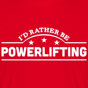 id rather be powerlifting banner t-shirt - Men's T-Shirt