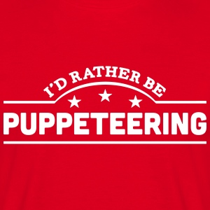 id rather be puppeteering banner t-shirt - Men's T-Shirt