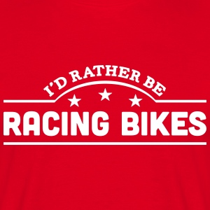 id rather be racing bikes banner t-shirt - Men's T-Shirt