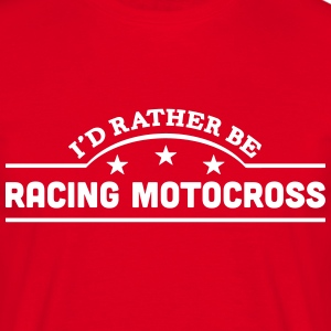 id rather be racing motocross banner cop t-shirt - Men's T-Shirt