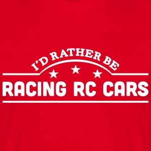 id rather be racing rc cars banner t-shirt - Men's T-Shirt