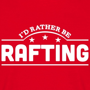id rather be rafting banner t-shirt - Men's T-Shirt