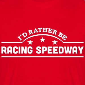 id rather be racing speedway banner t-shirt - Men's T-Shirt