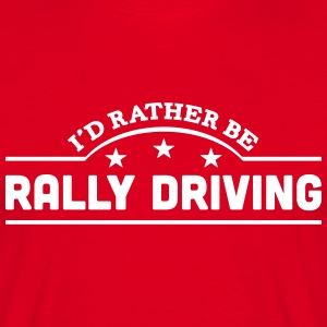 id rather be rally driving banner t-shirt - Men's T-Shirt