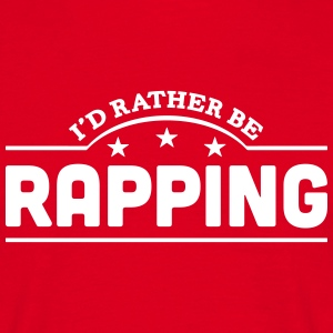 id rather be rapping banner t-shirt - Men's T-Shirt