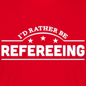 id rather be refereeing banner t-shirt - Men's T-Shirt