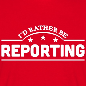 id rather be reporting banner t-shirt - Men's T-Shirt