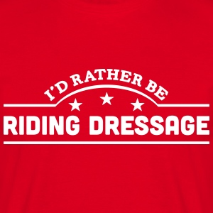 id rather be riding dressage banner t-shirt - Men's T-Shirt