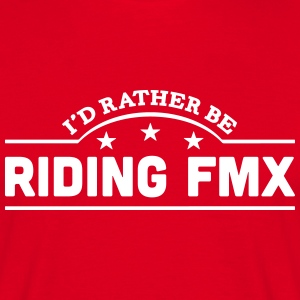 id rather be riding fmx banner t-shirt - Men's T-Shirt