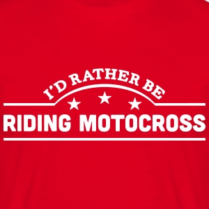 id rather be riding motocross banner cop t-shirt - Men's T-Shirt