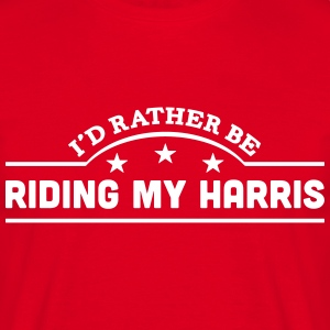 id rather be riding my harris banner cop t-shirt - Men's T-Shirt
