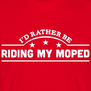 id rather be riding my moped banner t-shirt - Men's T-Shirt