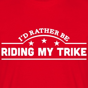id rather be riding my trike banner t-shirt - Men's T-Shirt