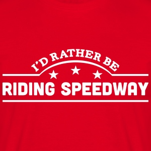 id rather be riding speedway banner t-shirt - Men's T-Shirt