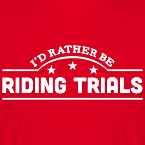 id rather be riding trials banner t-shirt - Men's T-Shirt