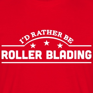 id rather be roller blading banner t-shirt - Men's T-Shirt