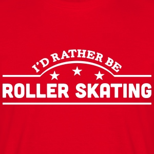 id rather be roller skating banner t-shirt - Men's T-Shirt