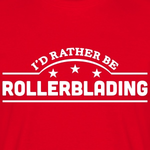 id rather be rollerblading banner t-shirt - Men's T-Shirt
