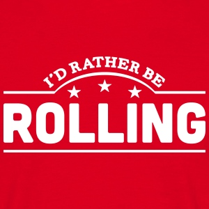 id rather be rolling banner t-shirt - Men's T-Shirt