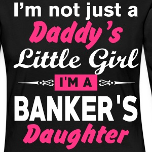 I'm Not A Daddy Little Girl Im A Banker Daughter Long Sleeve Shirts - Women's Premium Longsleeve Shirt