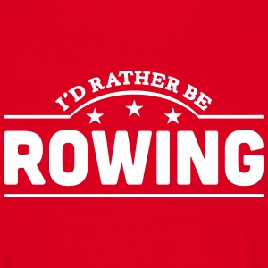 id rather be rowing banner t-shirt - Men's T-Shirt