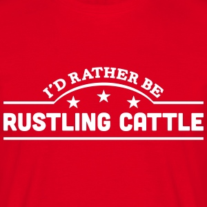 id rather be rustling cattle banner t-shirt - Men's T-Shirt