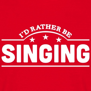id rather be singing banner t-shirt - Men's T-Shirt