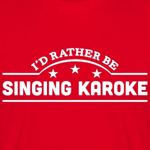 id rather be singing karoke banner t-shirt - Men's T-Shirt