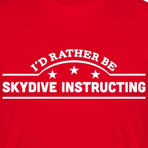 id rather be skydive instructing banner  t-shirt - Men's T-Shirt
