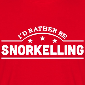 id rather be snorkelling banner t-shirt - Men's T-Shirt