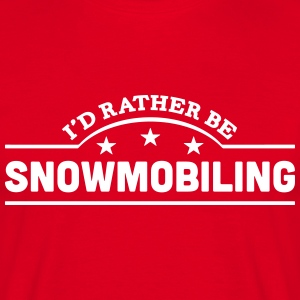 id rather be snowmobiling banner t-shirt - Men's T-Shirt