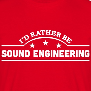 id rather be sound engineering banner co t-shirt - Men's T-Shirt