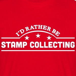 id rather be stamp collecting banner cop t-shirt - Men's T-Shirt