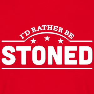 id rather be stoned banner t-shirt - Men's T-Shirt