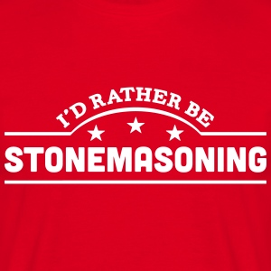 id rather be stonemasoning banner t-shirt - Men's T-Shirt