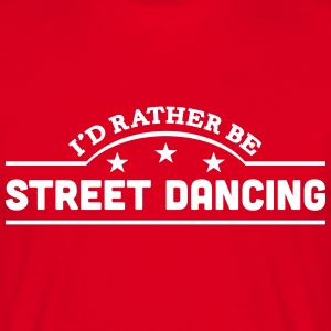 id rather be street dancing banner t-shirt - Men's T-Shirt
