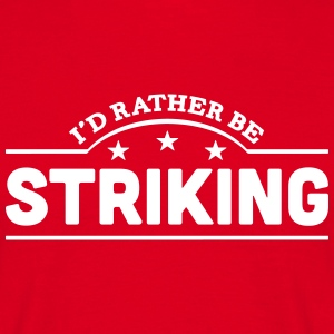 id rather be striking banner t-shirt - Men's T-Shirt